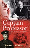 Captain Professor : A Life in War and Peace, Howard, Michael, 0826491251