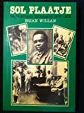 Sol Plaatje, South African Nationalist, 1876-1932, Brian Willan, 0520052749