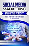 Social Media Marketing: Pinterest. Clear, Brief and Easy Strategies of Promotion