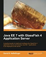 Java EE 7 with GlassFish 4 Application Server Front Cover