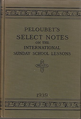 Peloubet's Select Notes on the International Sunday School Lessons 1939