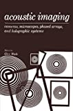 Acoustic Imaging : Cameras, Microscopes, Phased Arrays, and Holographic Systems, , 1475708262