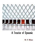 A Treatise of Dynamic, W. P. Wilson, 055488254X