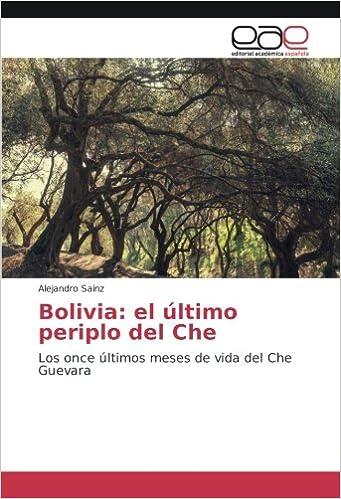 Bolivia: el último periplo del Che: Los once últimos meses de vida del Che Guevara: Amazon.es: Alejandro Sainz: Libros