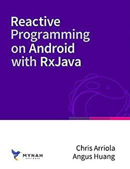 Reactive Programming on Android with RxJava by [Arriola, Christopher, Huang, Angus]