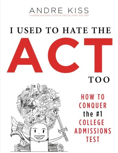 I Used to Hate the ACT, Too: How to Conquer the #1 College Admissions Test