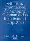 Rethinking Organizational and Managerial Communication from Feminist Perspectives (Foundation for Organization Science)