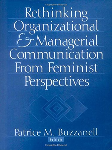 BUZZANELL: RETHINKING ORGANIZATIONAL (P) AND MANAGERIAL COMM-UNICATION FROM FEMINIST PERSPECTIVES (Foundation for Organi