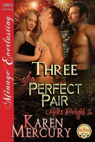 Three of a Perfect Pair [Hell's Delight 2] (Siren Publishing Menage Everlasting) PDF