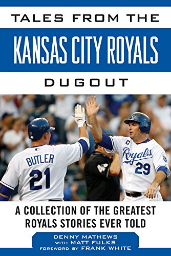 Tales from the Kansas City Royals Dugout: A Collection of the Greatest Royals Stories Ever Told (Tales from the Team) -