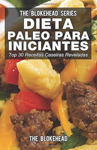 Dieta Paleo para Iniciantes - Top 30 Receitas Caseiras Reveladas (Portuguese Edition) ebook