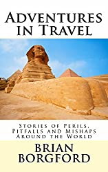 Adventures in Travel: Stories of Perils, Pitfalls and Mishaps Around the World