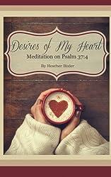 Desires of My Heart: Meditation on Psalm 37:4 (Volume 1)
