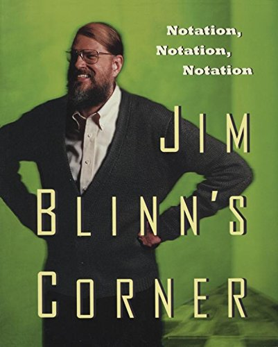 Download Jim Blinn's Corner:  Notation, Notation, Notation: Notation, Notation, Notation (The Morgan Kaufmann Series in Computer Graphics) Pdf