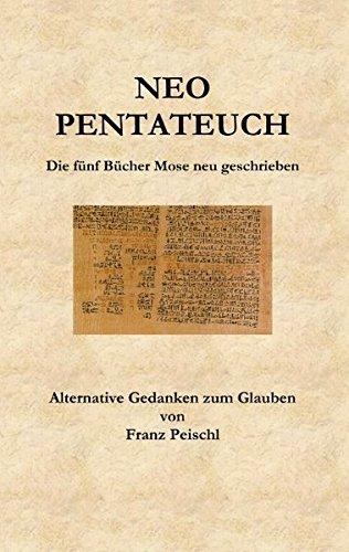 Neo Pentateuch: Die fünf Bücher Mose neu geschrieben