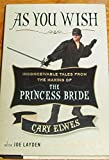 Cary Elwes: As You Wish : Inconceivable Tales from the Making of the Princess Bride (Hardcover); 2014 Edition