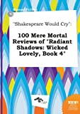 download ebook shakespeare would cry: 100 mere mortal reviews of radiant shadows: wicked lovely, book 4 pdf epub