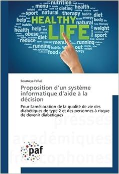 Book Proposition d'un système informatique d'aide à la décision: Pour l'amélioration de la qualité de vie des diabétiques de type 2 et des personnes à risque de devenir diabétiques (French Edition)