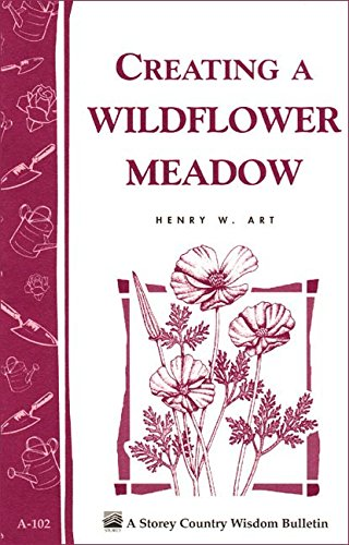 Creating a Wildflower Meadow: Storey's Country Wisdom Bulletin A-102 (Storey Country Wisdom Bulletin)