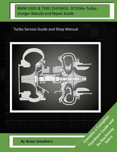 BMW 530D & 730D 2247691G GT2556v Turbocharger Rebuild and Repair Guide: Turbo Service Guide and Shop Manual: Amazon.es: Brian Smothers, Pheadra Smothers: ...
