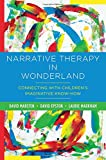 img - for Narrative Therapy in Wonderland: Connecting with Children's Imaginative Know-How book / textbook / text book
