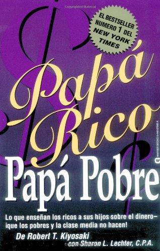 Papá Rico Papá Pobre: Lo que enseñan los ricos a sus hijos sobre el dinero - ¡que los pobres y la clase media no hacen! (Rich Dad)