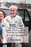 Ups and Downs: Leeds United from Clough to Wilko: A fan's memoir: Volume 2 (Trilbyman's Top Ton)