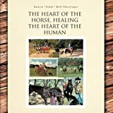 "The Heart of the Horse, Healing the Heart of the Human, Kaarin ""Nikki"" Bell Theisinger, 146691310X"