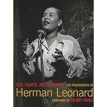 Jazz, Giants and Journeys: The Photography of Herman Leonard by Jones, Quincy (2006) Hardcover