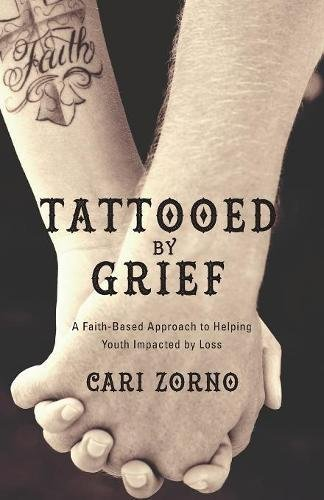 Tattooed by Grief: A Faith-Based Approach to Helping Youth Impacted by Loss