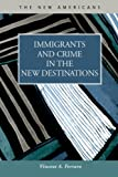 Immigrants and Crime in the New Destinations, Ferraro, Vincent A., 1593326998