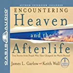 Encountering Heaven and the Afterlife: True Stories from People Who Have Glimpsed the World Beyond | James L. Garlow,Keith Wall