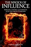 The Magick of Influence: Persuade, Control and Dominate with the Forces of Darkness