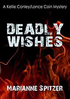 DEADLY WISHES: A Kellie Conley/Lance Cain Mystery (Kellie Conley Mysteries Book 8) by [Spitzer, Marianne]