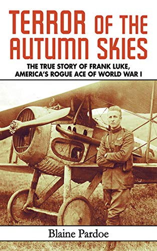 (Terror of the Autumn Skies: The True Story of Frank Luke, America's Rogue Ace of World War I)