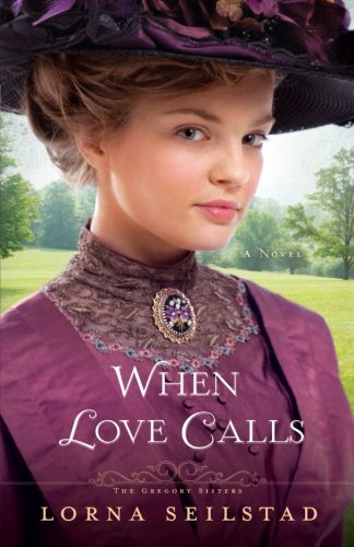 When Love Calls: A Novel (The Gregory Sisters)