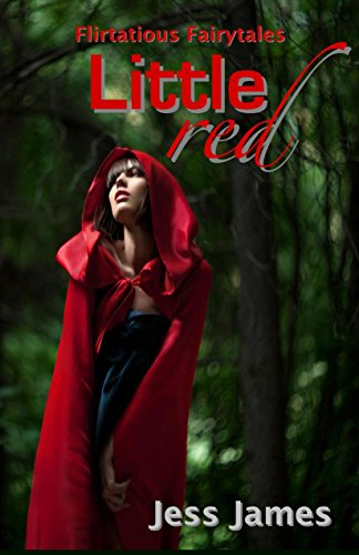 Book: Little Red (Flirtatious Fairytales Book 1) by Jess James