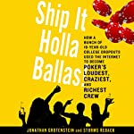 Ship It Holla Ballas!: How a Bunch of 19-Year-Old College Dropouts Used the Internet to Become Poker's Loudest, Craziest, and Richest Crew | Jonathan Grotenstein,Storms Reback
