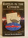 Ripples in the Cosmos : A View Behind the Scenes of the New Cosmology, Rowan-Robinson, Michael, 0716745038