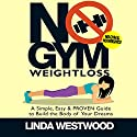 No Gym Weight Loss: A Simple, Easy & Proven Guide to Build the Body of Your Dreams with No Gym & No Weights Audiobook by Linda Westwood Narrated by Suzanne Moore