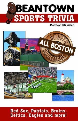Beantown Sports Trivia: The All Boston Sports Challenge by Matthew Silverman (2012-05-01)