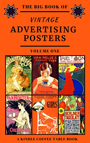 The Big Book of Vintage Advertising Posters - Volume One: A Kindle Coffee Table Book