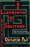 img - for The Labyrinth of Solitude: The Other Mexico, Return to the Labyrinth of Solitude, Mexico and the United States, the Philanthropic Ogre book / textbook / text book
