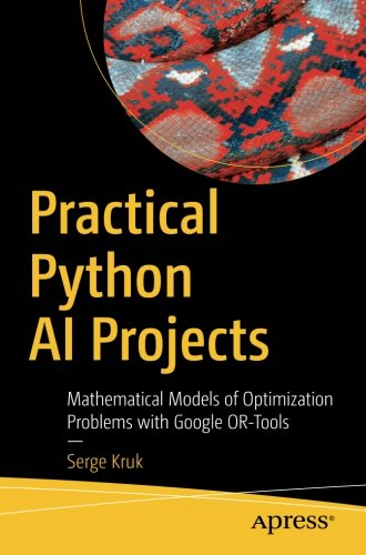 Practical Python AI Projects: Mathematical Models of Optimization Problems with Google OR-Tools by Apress