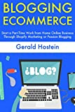 Blogging Ecommerce: Start a Part-Time Work from Home Online Business Through Shopify Marketing or Passion Blogging