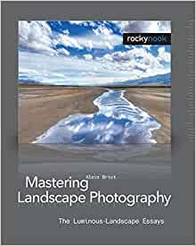 Mastering Landscape Photography: The Luminous Landscape