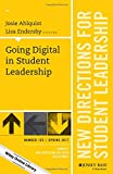 Going Digital in Student Leadership: New Directions for Student Leadership, Number 153 (J-B SL Single Issue Student Leadership)