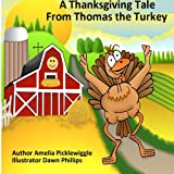 A Thanksgiving Tale from Thomas the Turkey, Amelia Picklewiggle, 149359303X