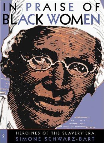 In Praise of Black Women, Volume 2: Heroines of the Slavery Era by Schwarz-Bart Simone Schwarz-Bart Andrem Rejouis Rose-Myriam Vinokurov Val Daval Stephanie (2002-12-01) Hardcover