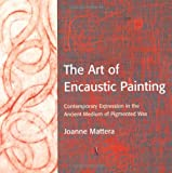 The Art of Encaustic Painting, Joanne Mattera, 0823002837